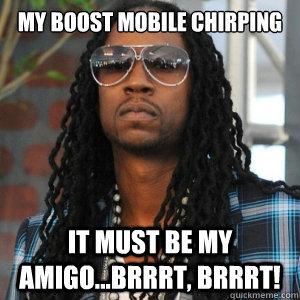 3267aab2c8c6451070d682964e390148ff6f322ddc3eac2483136306b96dd4b5 my boost mobile chirping it must be my amigo brrrt, brrrt! 2,Boost Mobile Meme
