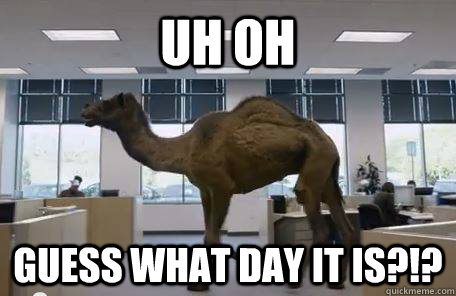 Uh Oh Guess what day it is?!?