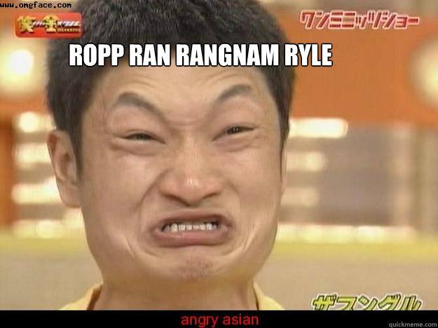 ROPP RAN RANGNAM RYLE By Dirty-Memes