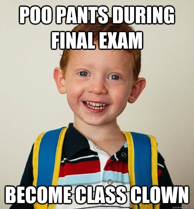 Poo Pants during Final exam Become Class Clown  Pre-School Freshman