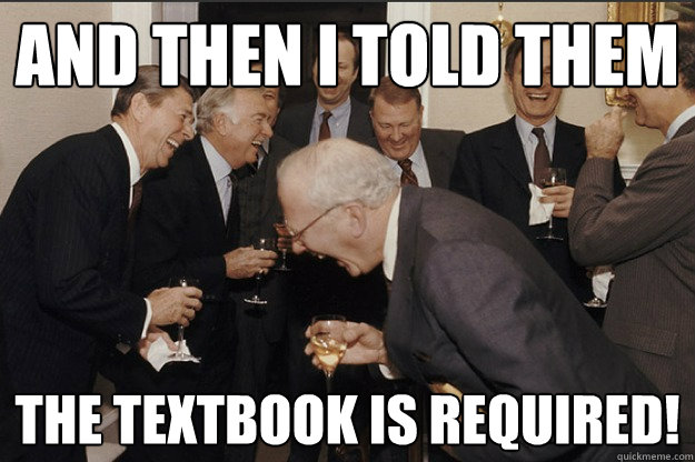 And then i told them the textbook is required!