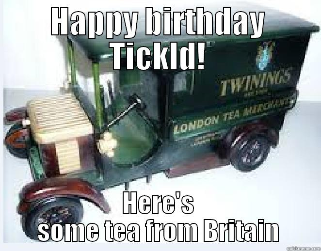HAPPY BIRTHDAY TICKLD! HERE'S SOME TEA FROM BRITAIN Misc