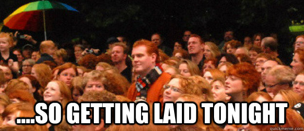 ....so getting laid tonight -  ....so getting laid tonight  ginger giant