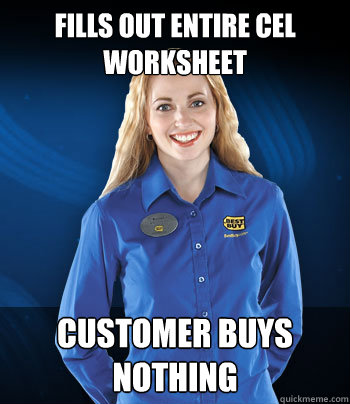 Fills out entire CEL worksheet Customer buys nothing