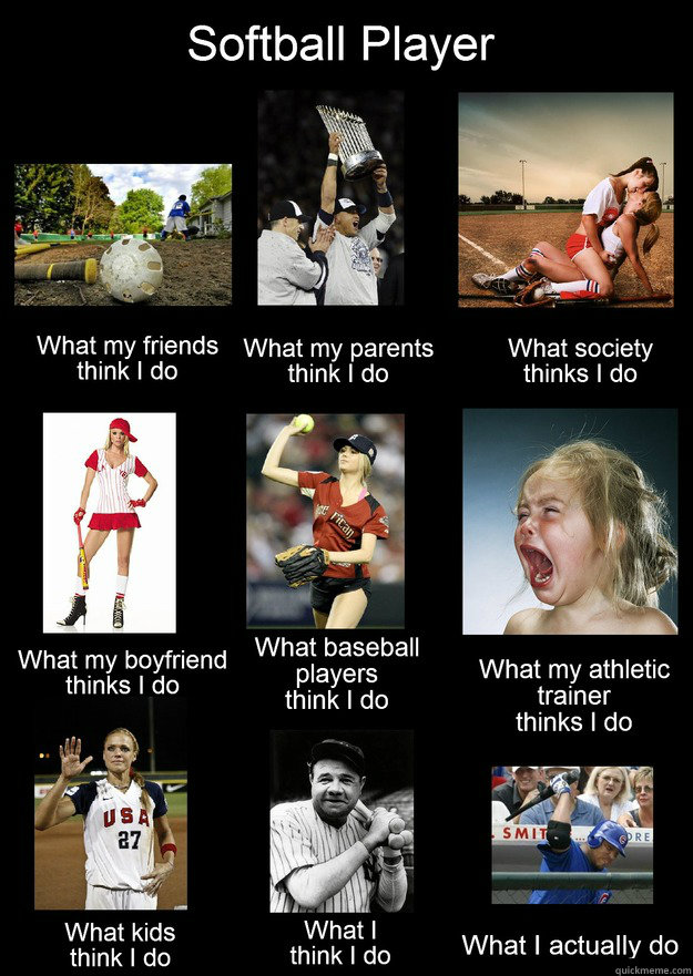 What I Really Do Softball Memes Quickmeme