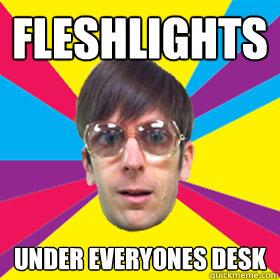 fleshlights under everyones desk