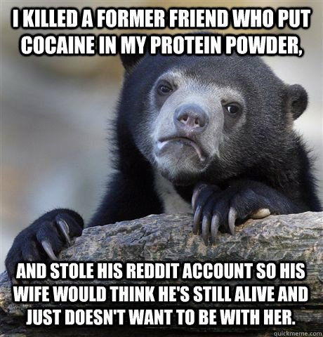 I Killed A Former Friend Who Put Cocaine In My Protein Powder And