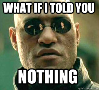 what if i told you nothing - what if i told you nothing  Matrix Morpheus