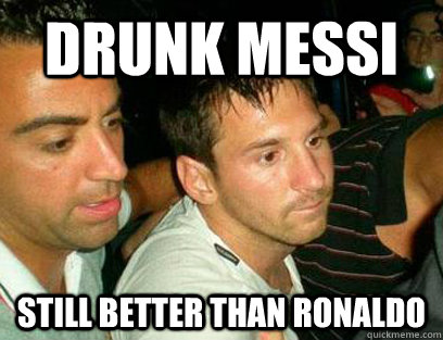 drunk messi still better than ronaldo