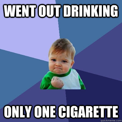 went out drinking only one cigarette - went out drinking only one cigarette  Success Kid