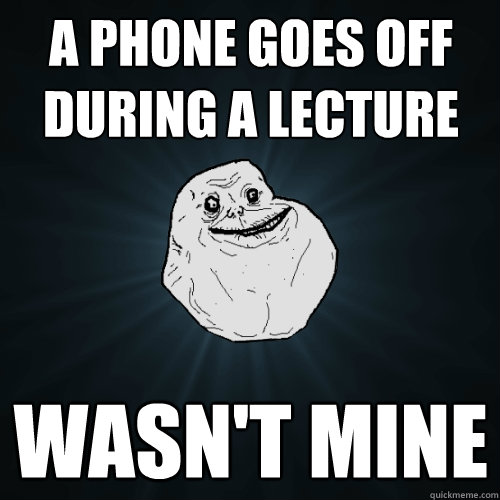 a phone goes off during a lecture wasn't mine - a phone goes off during a lecture wasn't mine  Forever Alone