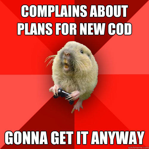 Complains about plans for new COD gonna get it anyway  Gaming Gopher