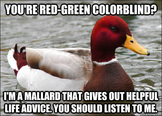 You're red-green colorblind? I'm a mallard that gives out helpful life advice. you should listen to me. - You're red-green colorblind? I'm a mallard that gives out helpful life advice. you should listen to me.  Malicious Advice Mallard