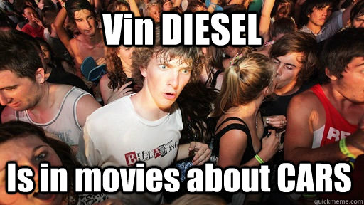 Vin DIESEL Is in movies about CARS - Vin DIESEL Is in movies about CARS  Sudden Clarity Clarence