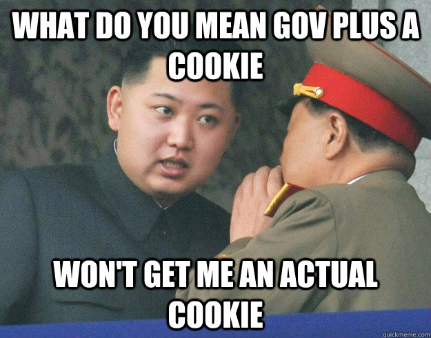 What do you mean gov plus a cookie Won't get me an actual cookie  Hungry Kim Jong Un