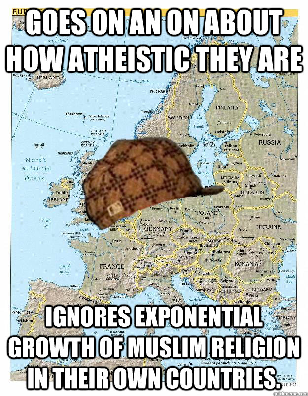 Goes on an on about how atheistic they are Ignores exponential growth of Muslim religion in their own countries.