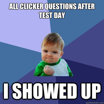 All Clicker Questions After test day i Showed up - All Clicker Questions After test day i Showed up  Success Kid