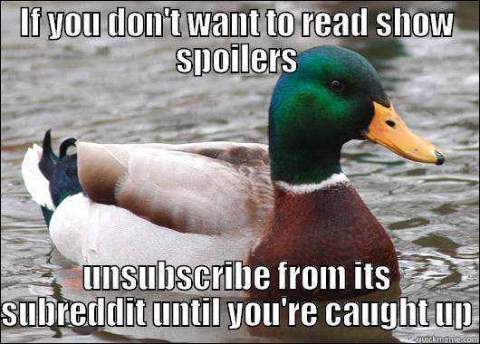 IF YOU DON'T WANT TO READ SHOW SPOILERS UNSUBSCRIBE FROM ITS SUBREDDIT UNTIL YOU'RE CAUGHT UP Actual Advice Mallard