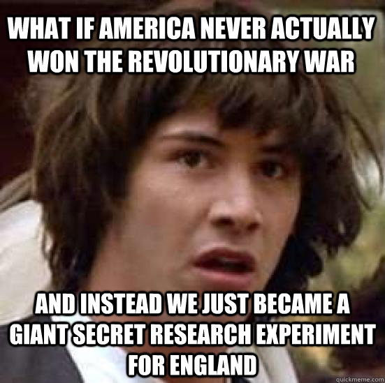 Funny Memes For Meme War : What if america never actually won the revolutionary war