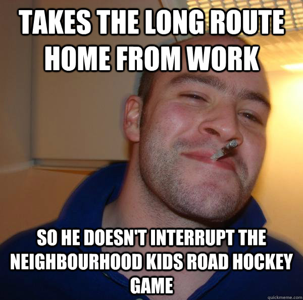 takes the long route home from work so he doesn't interrupt the neighbourhood kids road hockey game - takes the long route home from work so he doesn't interrupt the neighbourhood kids road hockey game  Misc