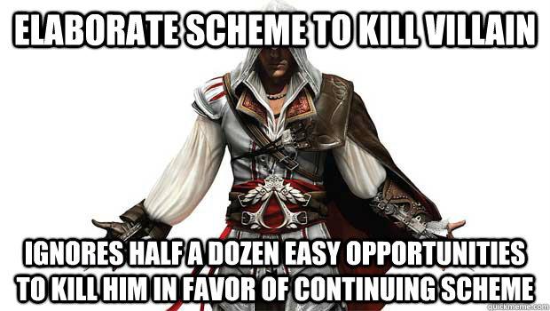 Elaborate scheme to kill villain Ignores half a dozen easy opportunities to kill him in favor of continuing scheme