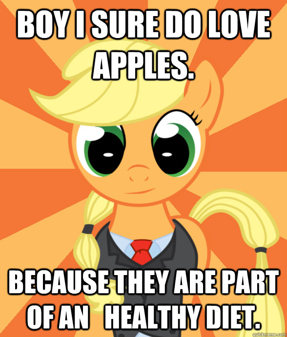 Boy I sure do love apples. Because they are part of an   healthy diet. - Boy I sure do love apples. Because they are part of an   healthy diet.  Successful Applejack