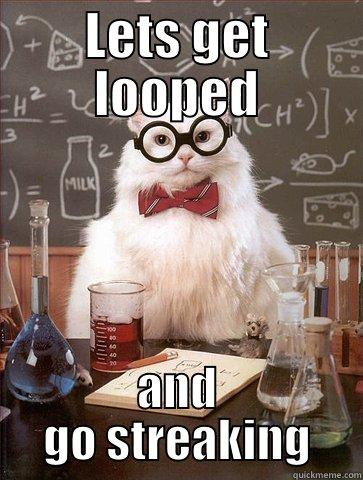 LETS GET LOOPED AND GO STREAKING Science Cat