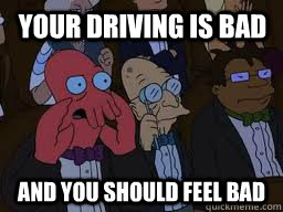 Your driving is bad and you should feel bad - Your driving is bad and you should feel bad  Misc