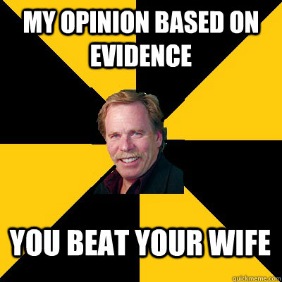 my opinion based on evidence you beat your wife - my opinion based on evidence you beat your wife  John Steigerwald