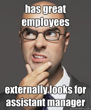 has great employees externally looks for assistant manager