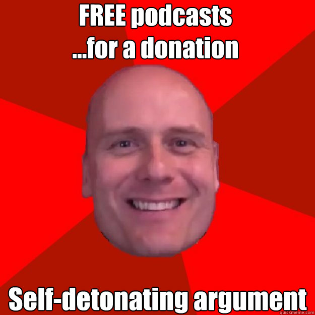 FREE podcasts ...for a donation Self-detonating argument