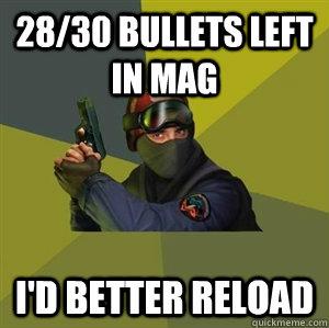 28/30 bullets left in mag I'd better reload