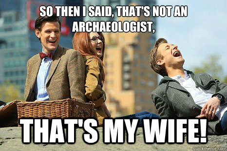 So then I said, that's not an archaeologist, That's my wife!