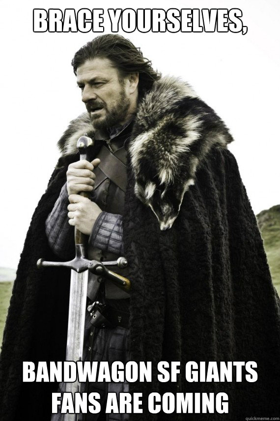 Brace Yourselves Bandwagon Sf Giants Fans Are Coming Brace