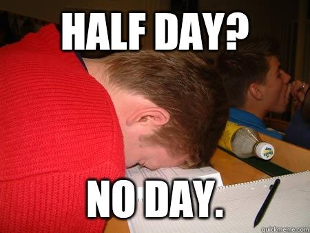 Half day? No day.