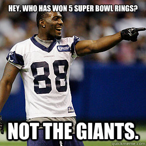 Hey, who has won 5 Super Bowl rings? Not the GIANTS.  Dallas Cowboys 5