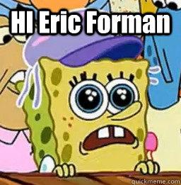 HI Eric Forman   Hi Kevin