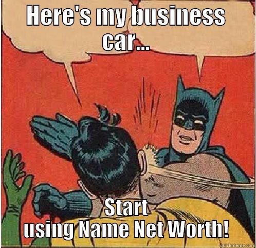 HERE'S MY BUSINESS CAR... START USING NAME NET WORTH! Batman Slapping Robin