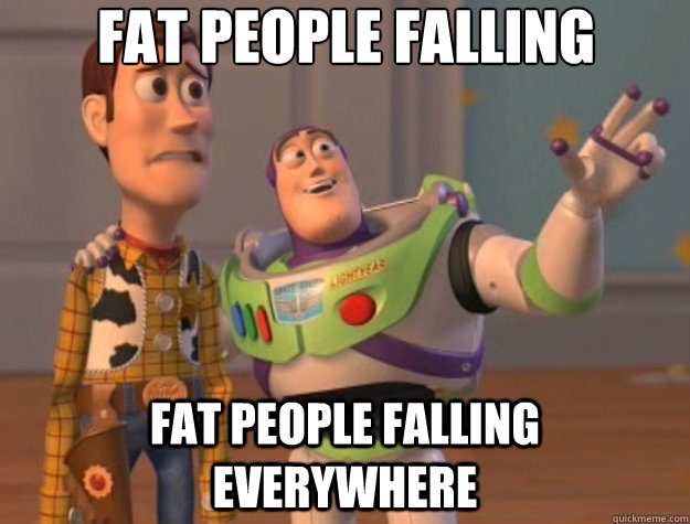 Fat people falling Fat people falling everywhere - Fat people falling Fat people falling everywhere  Toy Story