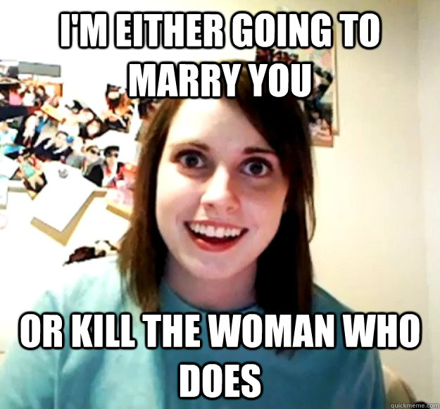 I'm either going to marry you Or kill the woman who does - I'm either going to marry you Or kill the woman who does  Misc