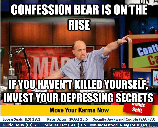 Confession bear is on the rise if you haven't killed yourself, invest your depressing secrets