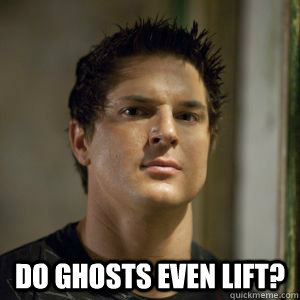 do ghosts even lift?