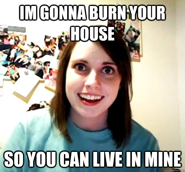 im gonna burn your house so you can live in mine - im gonna burn your house so you can live in mine  Misc