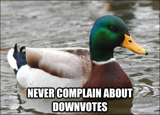 Never complain about downvotes -  Never complain about downvotes  Actual Advice Mallard