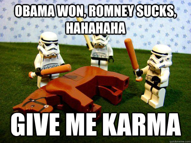 Obama won, romney sucks, hahahaha give me karma - Obama won, romney sucks, hahahaha give me karma  Misc