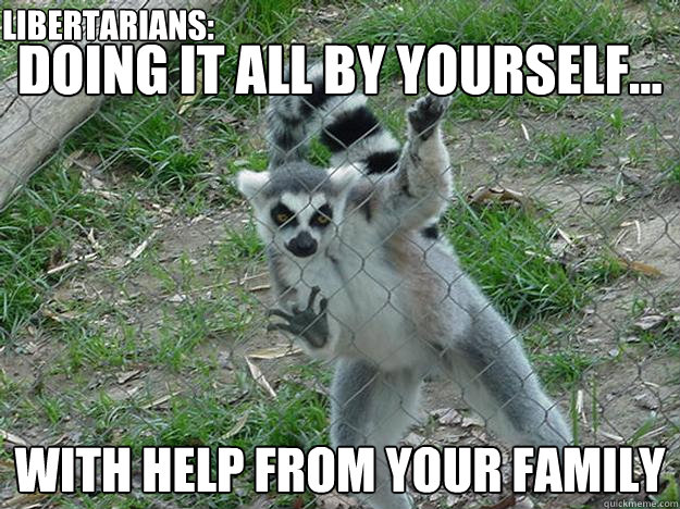 doing it all by yourself... with help from your family Libertarians:  Libertarian Lemur