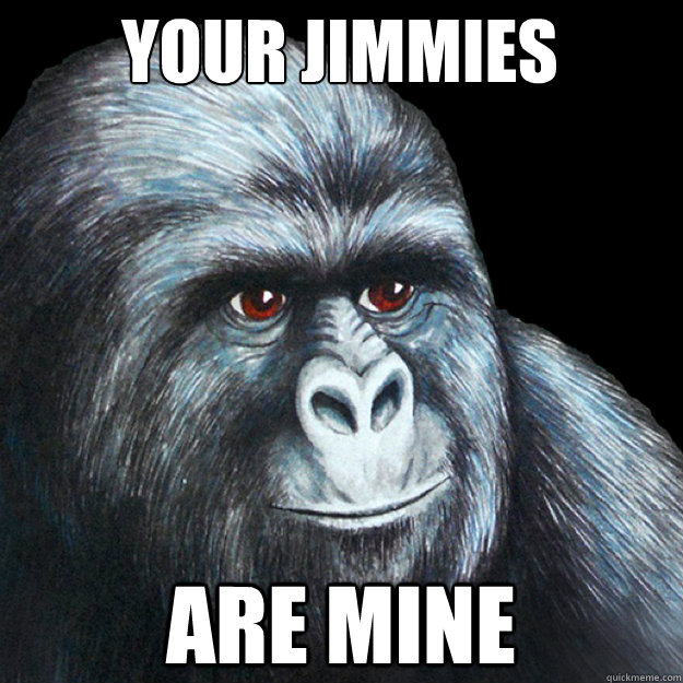 Your Jimmies Are mine