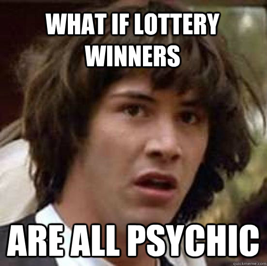 What if lottery winners are all psychic - What if lottery winners are all psychic  conspiracy keanu