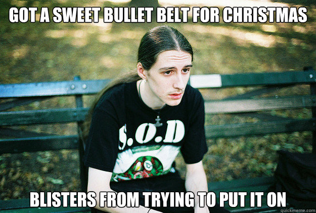 Got a sweet bullet belt for christmas blisters from trying to put it on - Got a sweet bullet belt for christmas blisters from trying to put it on  First World Metal Problems
