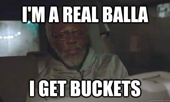 I'm a real Balla i get buckets